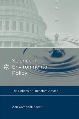 Science in Environmental Policy: The Politics of Objective Advice  by  Ann Campbell Keller