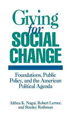 Giving for Social Change: Foundations, Public Policy, and the American Political Agenda Althea K. Nagai