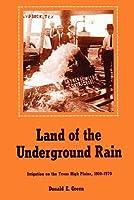Land of the Underground Rain: Irrigation on the Texas High Plains, 1910-1970, Donald E. Green