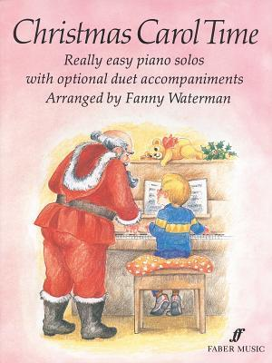 Christmas Carol Time: Really Easy Piano Solos with Optional Duet Accompaniments  by  Fanny Waterman