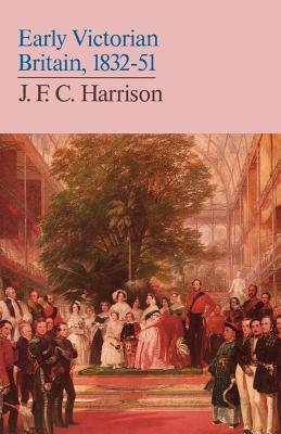 Early Victorian Britain, 1832-51  by  J.F.C. Harrison