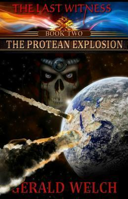 The Last Witness: The Protean Explosion: The Protean Explosion Gerald Welch