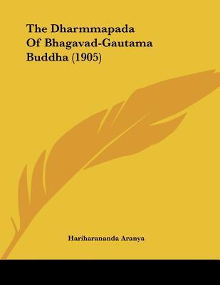 The Dharmmapada of Bhagavad-Gautama Buddha (1905)  by  Hariharananda Aranya