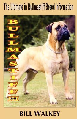 Bullmastiff III: The Ultimate in Bullmastiff Breed Information Bill Walkey