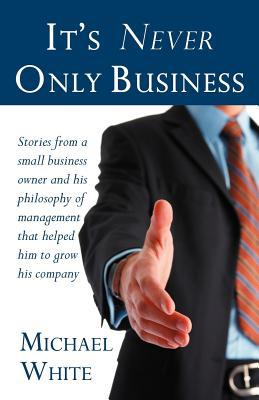 Its Never Only Business  by  Michael White