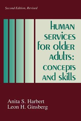 Human Services for Older Adults: Concepts and Skills  by  Leon H. Ginsberg