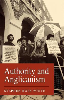 Authority and Anglicanism  by  Stephen Ross White