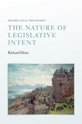 The Nature of Legislative Intent Richard Ekins