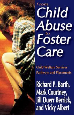 From Child Abuse to Foster Care: Child Welfare Services Pathways and Placements Richard Barth