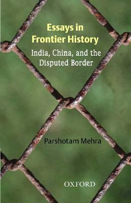 Essays In Frontier History: India, China, And The Disputed Border  by  Parshotam L. Mehra