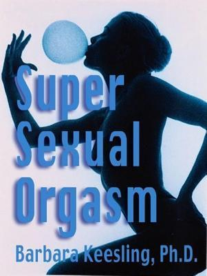 Super Sexual Orgasm  by  Barbara Keesling