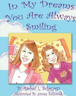 In My Dreams You Are Always Smiling  by  Rachel L. Schwartz
