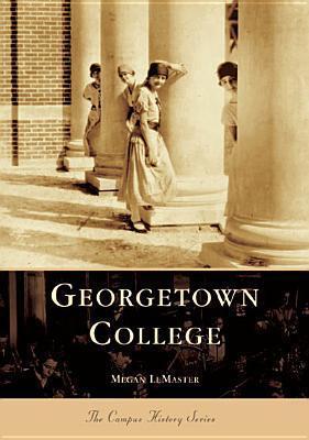 Georgetown College, Kentucky (Campus History Series) Megan LeMaster