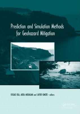 Prediction and Simulation Methods for Geohazard Mitigation: Including CD-ROM Sayuri Kimoto