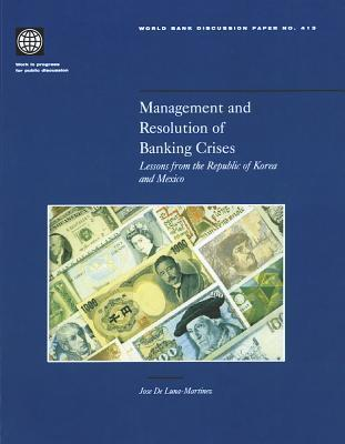 Management And Resolution Of Banking Crises: Lessons From The Republic Of Korea And Mexico  by  Jose De Luna-Martinez