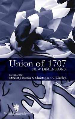 The Union of 1707: New Dimensions: Scottish Historical Review Supplementary Issue  by  Christopher A. Whatley