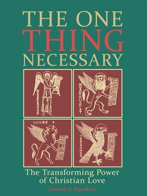 The One Thing Necessary: The Transforming Power of Christian Love Leonard Doohan