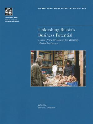 Unleashing Russias Business Potential: Lessons from the Regions for Building Market Institutions  by  Harry G. Broadman