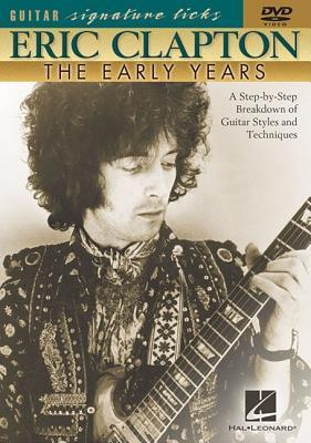 Eric Clapton: The Early Years: A Step-By-Step Breakdown of Guitar Styles and Techniques Doug Boduch