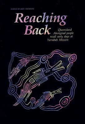 Reaching Back: Queensland Aboriginal People Recall Early Judy Thompson