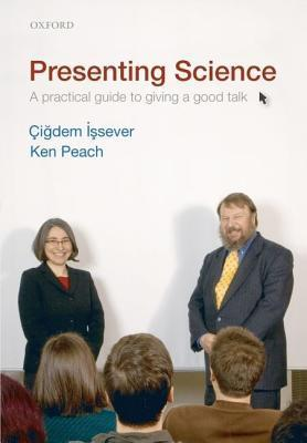 Presenting Science: A Practical Guide to Giving a Good Talk  by  Çiğdem İşsever