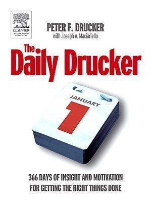 The Daily Drucker: 366 Days of Insight and Motivation for Getting the Right Things Done  by  Peter F. Drucker