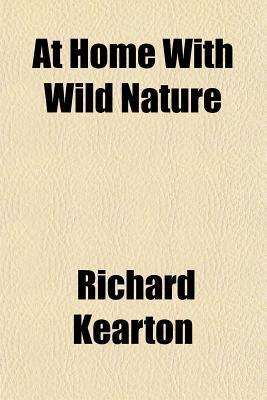 At Home with Wild Nature Richard Kearton