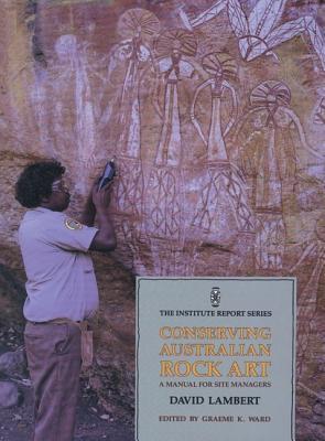 Conserving Australian Rock Art: A Manual for Site Management David Lambert