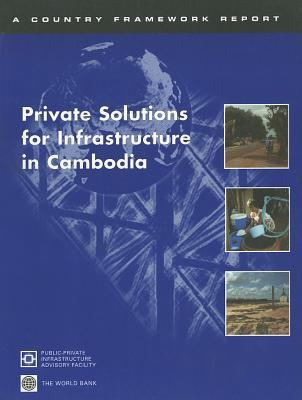 Private Solutions For Infrastructure In Cambodia  by  World Bank Group