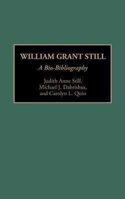 William Grant Still: A Bio-Bibliography  by  Judith Anne Still