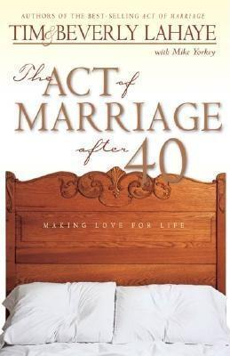The Act Of Marriage After 40: Making Love For Life  by  Tim LaHaye