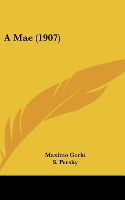A Mae (1907)  by  Maxim Gorky