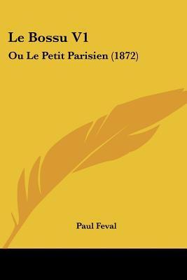 Le Bossu V1: Ou Le Petit Parisien (1872) Paul Féval