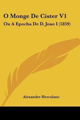 O Monge de Cister V1: Ou a Epocha de D. Joao I (1859) Alexandre Herculano