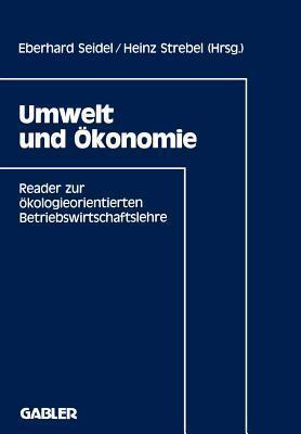 Umwelt Und Okonomie: Reader Zur Okologieorientierten Betriebswirtschaftslehre  by  Eberhard Seidel