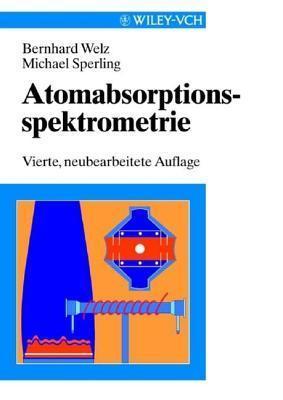 Atomabsorptionsspektrometrie  by  Bernhard Welz