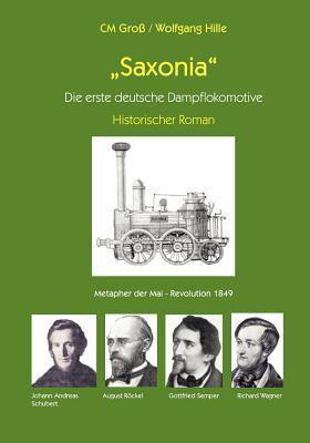 Saxonia - Die Erste Deutsche Dampflokomotive  by  C.M. Gross