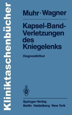 Kapsel-Band-Verletzungen Des Kniegelenks: Diagnostikfibel  by  Gert Muhr