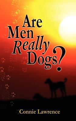 Are Men Really Dogs? Connie Lawrence