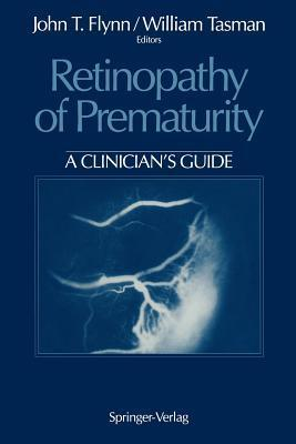 Retinopathy of Prematurity: A Clinician S Guide  by  John T.  Flynn