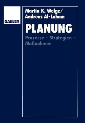 Planung: Prozesse Strategien Massnahmen Martin K. Welge