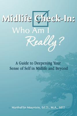 Midlife Check-In: Who Am I Really?: A Guide to Deepening Your Sense of Self in Midlife and Beyond  by  Marthaelin Mountain