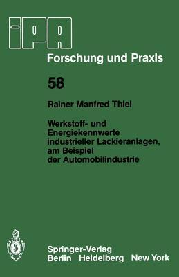 Werkstoff- Und Energiekennwerte Industrieller Lackieranlagen, Am Beispiel Der Automobilindustrie  by  R. M. Thiel