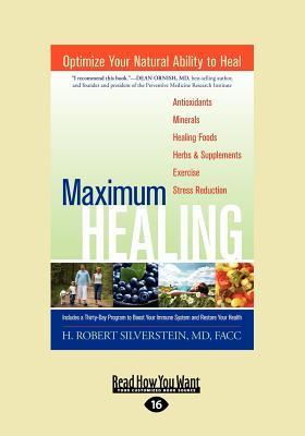 Maximum Healing: Optimize Your Natural Ability to Heal (Large Print 16pt)  by  H. Robert Silverstein