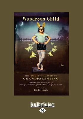Wondrous Child: The Joys and Challenges of Grandparenting (Large Print 16pt) Lindy Hough