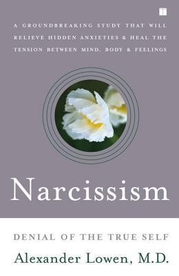 Narcissism: Denial of the True Self Alexander Lowen