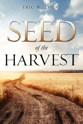 Seed of the Harvest Eric W Lucas