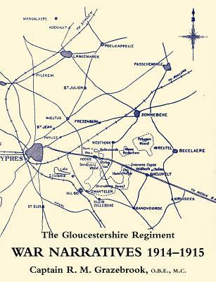 War Narratives 1914-15 the Gloucestershire Regiment  by  R.M. Grazebrook