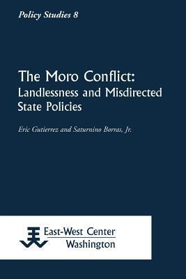 The Moro Conflict: Landlessness and Misdirected State Policies  by  Eric Gutierrez
