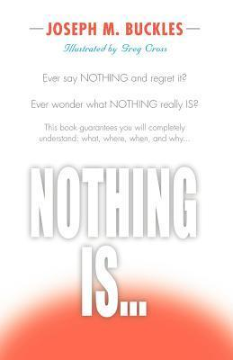 Nothing Is...  by  Joseph M Buckles